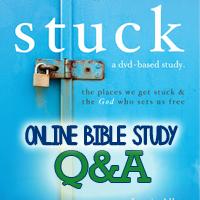 """Online Bible Study """"Stuck"""" ~ Q&A"""